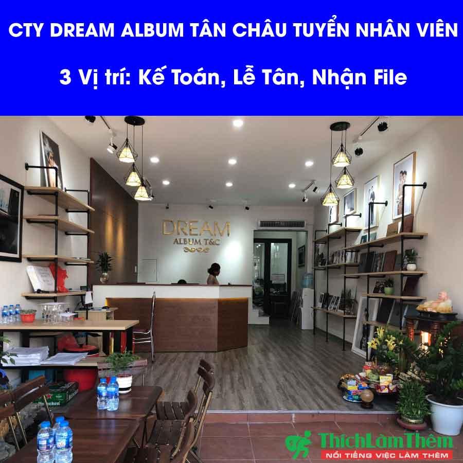 Tuyển nhân viên kế toán, lễ tân, nhận file  – Công ty Dream Album Tân Châu