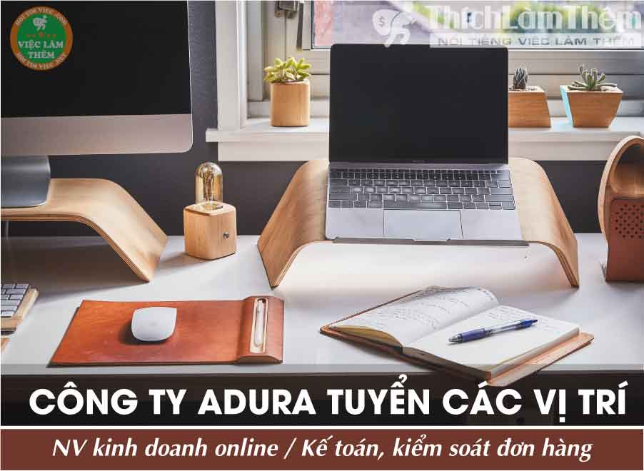 Tuyển nhân viên kinh doanh, kế toán + kiểm soát đơn hàng – Công ty TNHH Adura