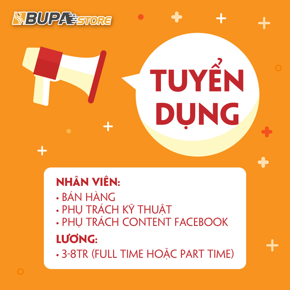 Tuyển nhân viên bán hàng, kỹ thuật, content face – Bupa Store