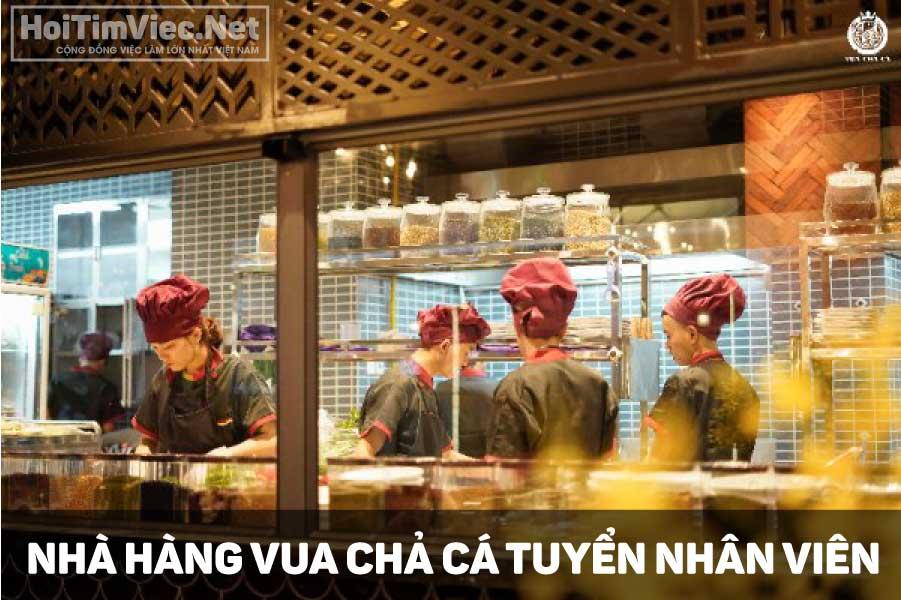 Tuyển nhân viên phụ bếp, phục vụ – Nhà hàng Vua Chả Cá