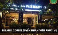 Tuyển nhân viên phục vụ – Quán Cà phê Milano Hàm nghi