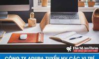 Tuyển nhân viên nhiều vị trí – Công ty TNHH Adura