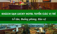 Tuyển nhân viên lễ tân, bảo vệ, buồng phòng – Khách sạn Lucky Hotel