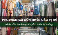 Tuyển nhân viên bán hàng, phát triển thị trường – Cửa hàng Pratunam Sài Gòn
