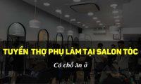 Tuyển thợ phụ salon tóc bao ăn ở – Salon Kim Thu
