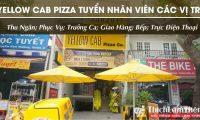 Tuyển nhân viên nhiều vị trí lương cao – Nhà Hàng Yellow Cab Pizza